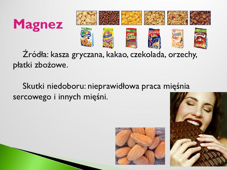 Magnez Źródła: kasza gryczana, kakao, czekolada, orzechy, płatki zbożowe.