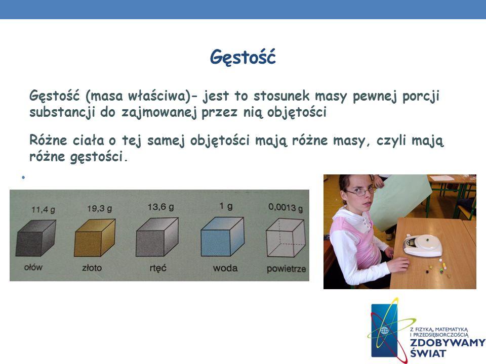 GęstośćGęstość (masa właściwa)- jest to stosunek masy pewnej porcji substancji do zajmowanej przez nią objętości.