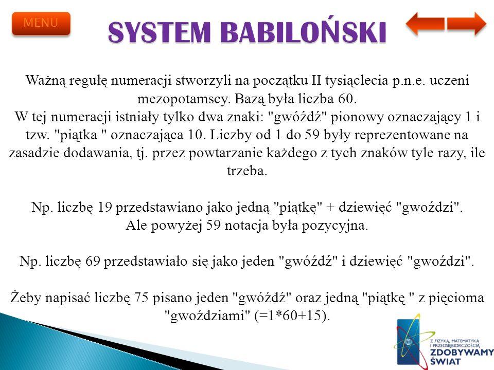 SYSTEM BABILOŃSKI MENU. Ważną regułę numeracji stworzyli na początku II tysiąclecia p.n.e. uczeni mezopotamscy. Bazą była liczba 60.