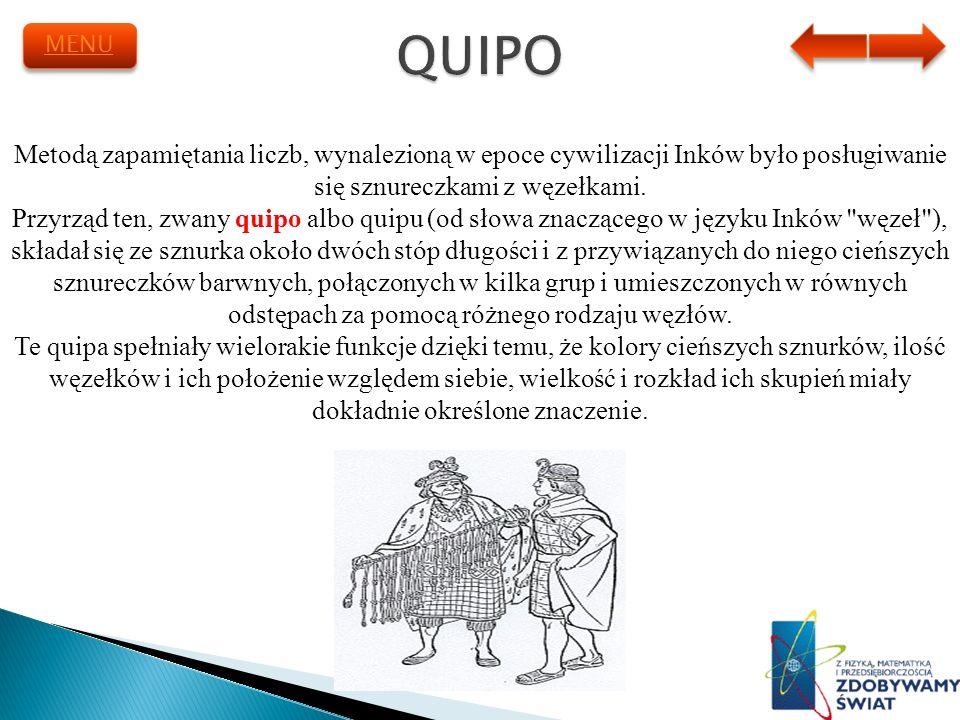 QUIPO MENU. Metodą zapamiętania liczb, wynalezioną w epoce cywilizacji Inków było posługiwanie się sznureczkami z węzełkami.