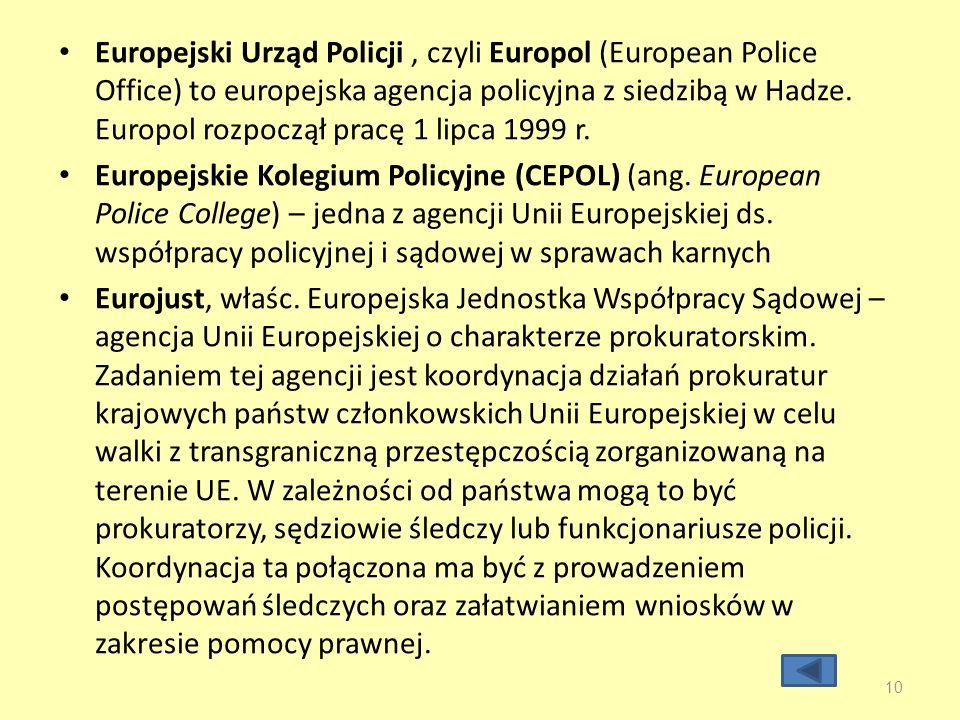 Europejski Urząd Policji , czyli Europol (European Police Office) to europejska agencja policyjna z siedzibą w Hadze. Europol rozpoczął pracę 1 lipca 1999 r.