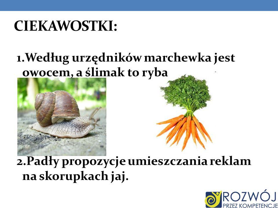 CIEKAWOSTKI: 1.Według urzędników marchewka jest owocem, a ślimak to ryba.