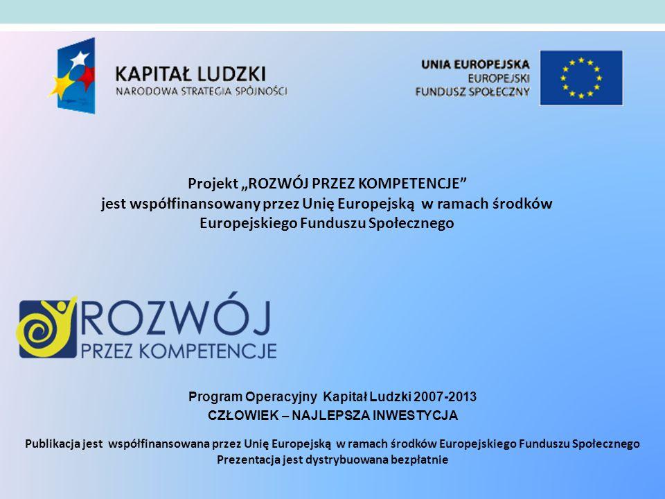 """Projekt """"ROZWÓJ PRZEZ KOMPETENCJE jest współfinansowany przez Unię Europejską w ramach środków Europejskiego Funduszu Społecznego"""