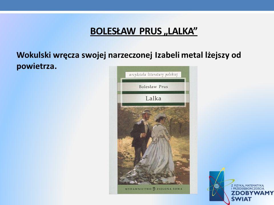 """Bolesław prus """"Lalka Wokulski wręcza swojej narzeczonej Izabeli metal lżejszy od powietrza."""