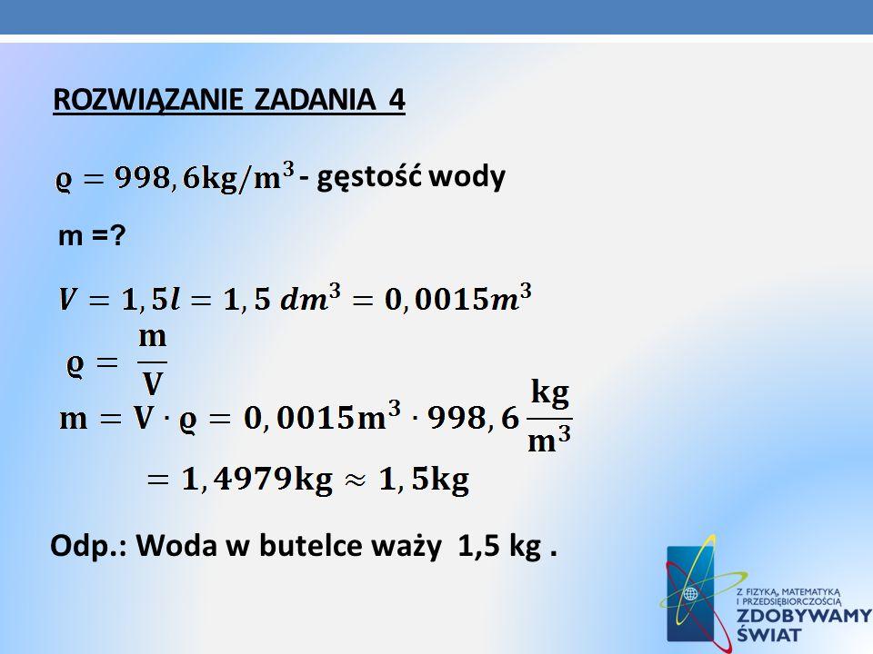 Odp.: Woda w butelce waży 1,5 kg .