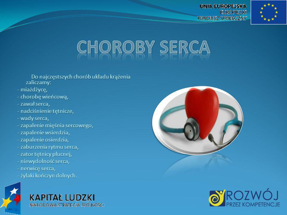 CHOROBY SERCA Do najczęstszych chorób układu krążenia zaliczamy: