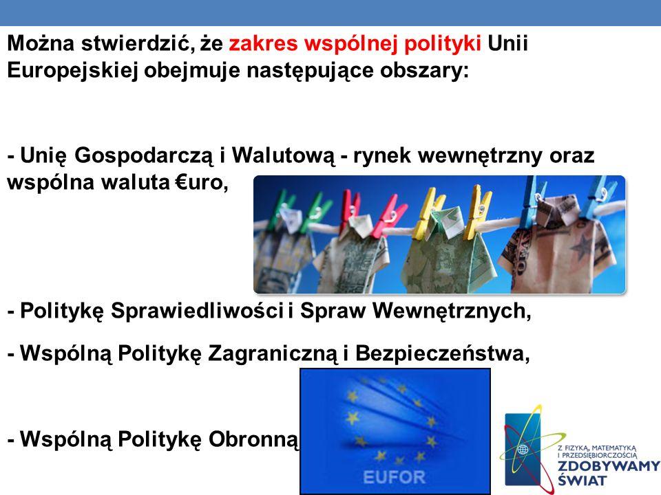 Można stwierdzić, że zakres wspólnej polityki Unii Europejskiej obejmuje następujące obszary: