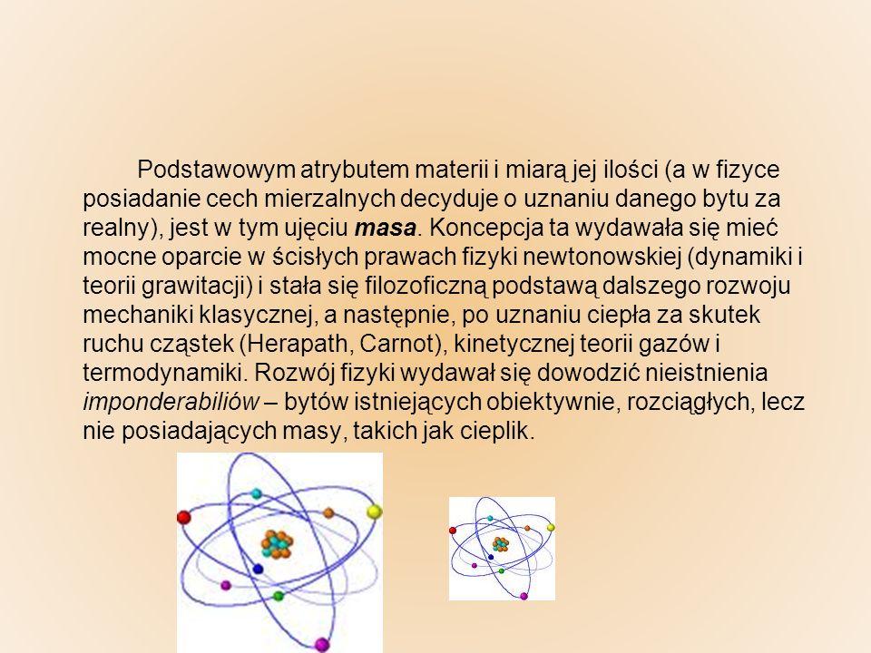 Podstawowym atrybutem materii i miarą jej ilości (a w fizyce posiadanie cech mierzalnych decyduje o uznaniu danego bytu za realny), jest w tym ujęciu masa.