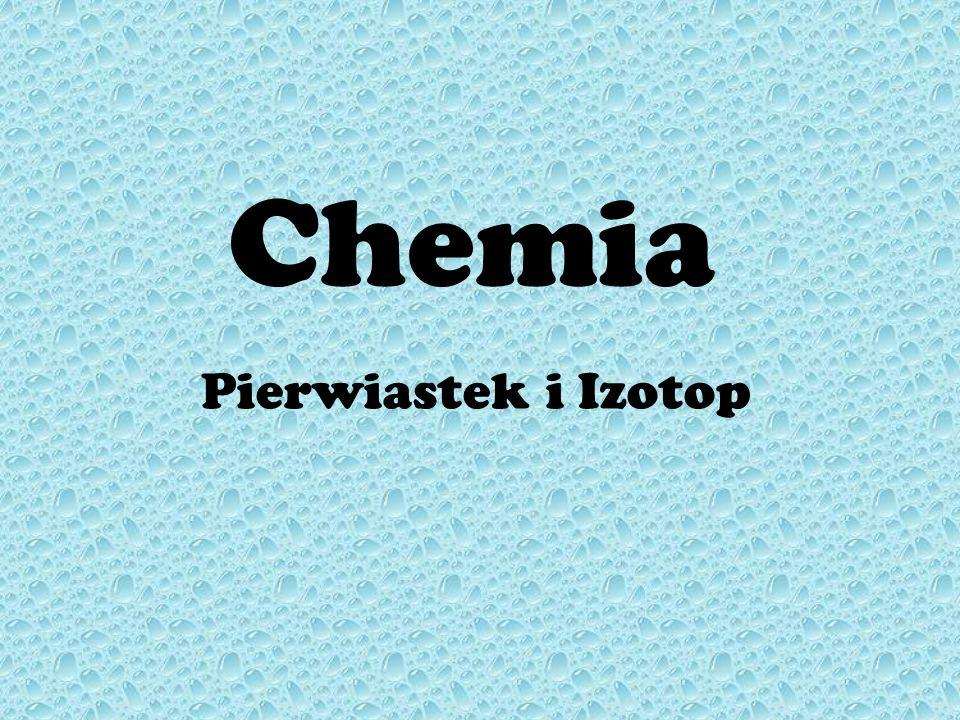 Chemia Pierwiastek i Izotop