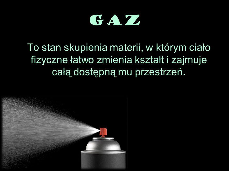 GazTo stan skupienia materii, w którym ciało fizyczne łatwo zmienia kształt i zajmuje całą dostępną mu przestrzeń.