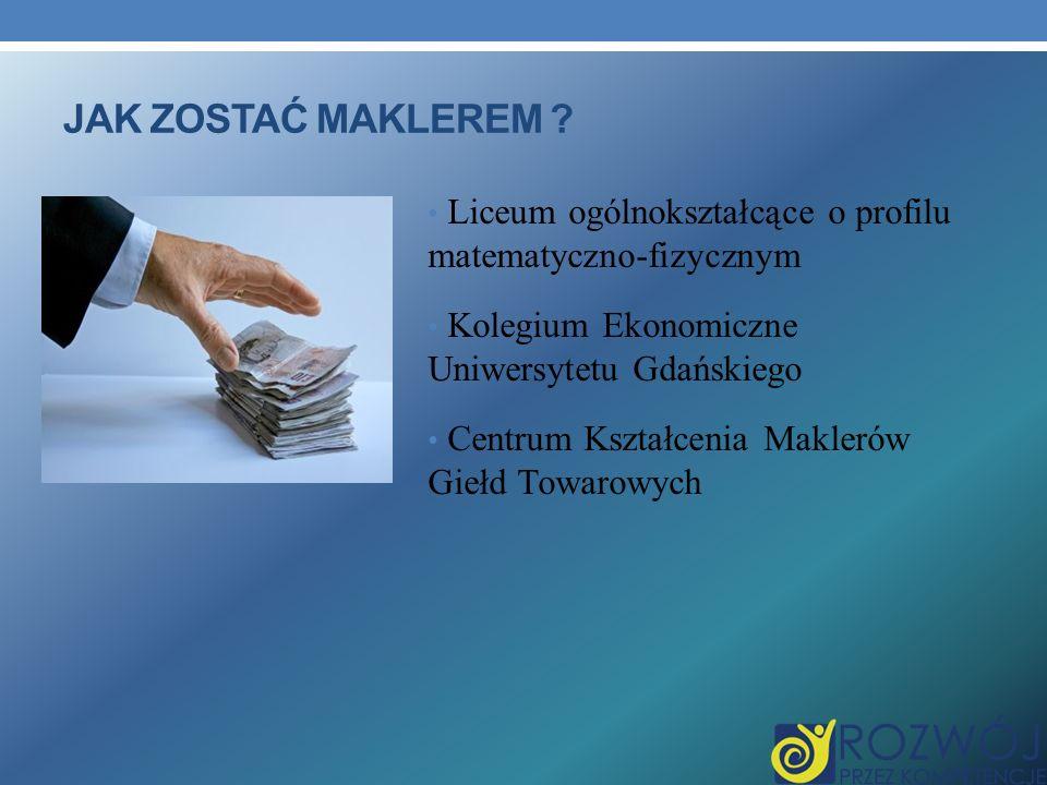 Jak zostać MAKLEREM Liceum ogólnokształcące o profilu matematyczno-fizycznym. Kolegium Ekonomiczne Uniwersytetu Gdańskiego.