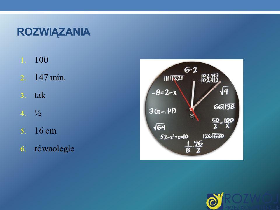 rozwiązania 100 147 min. tak ½ 16 cm równoległe