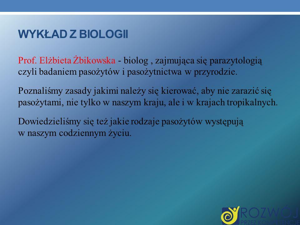 Wykład z biologii Prof. Elżbieta Żbikowska - biolog , zajmująca się parazytologią czyli badaniem pasożytów i pasożytnictwa w przyrodzie.