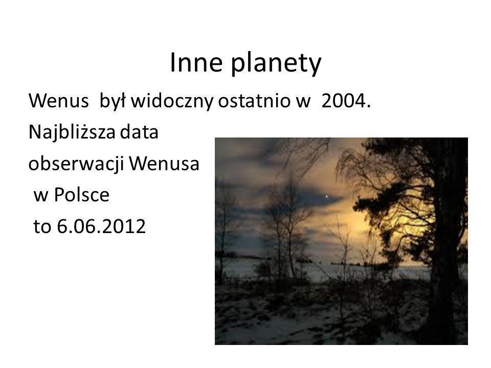 Inne planety Wenus był widoczny ostatnio w 2004. Najbliższa data