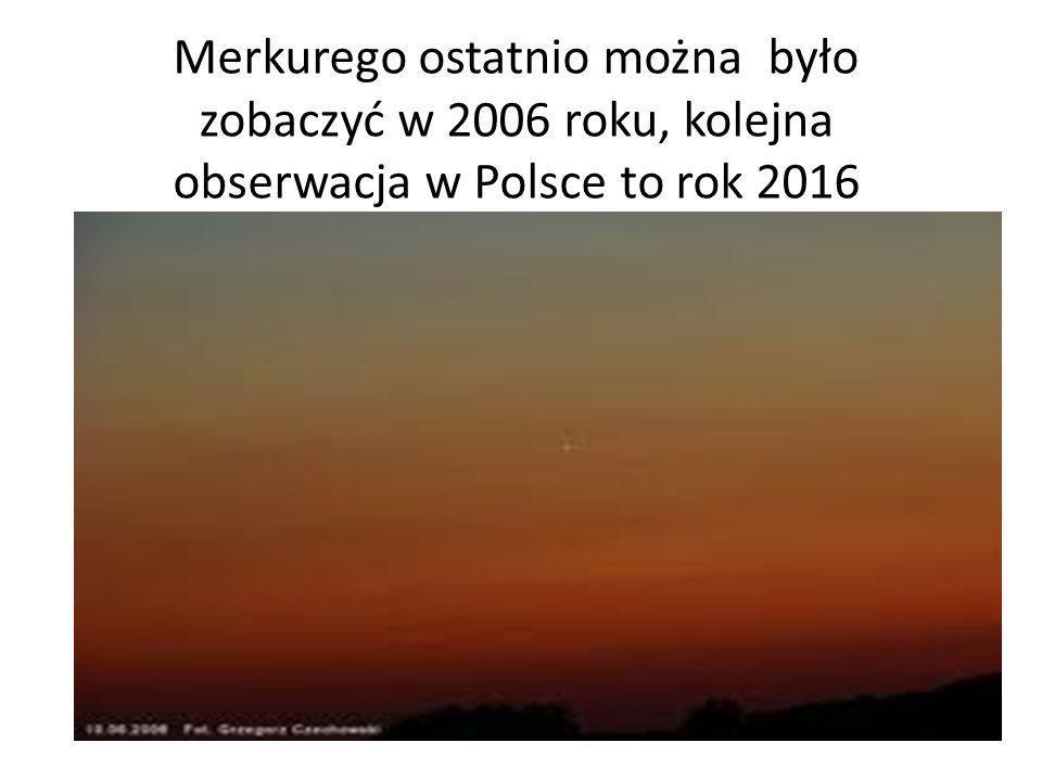 Merkurego ostatnio można było zobaczyć w 2006 roku, kolejna obserwacja w Polsce to rok 2016