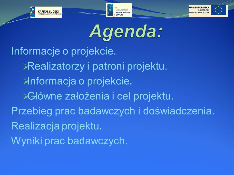 Agenda: Informacje o projekcie. Realizatorzy i patroni projektu.