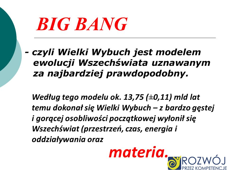 BIG BANG- czyli Wielki Wybuch jest modelem ewolucji Wszechświata uznawanym za najbardziej prawdopodobny.