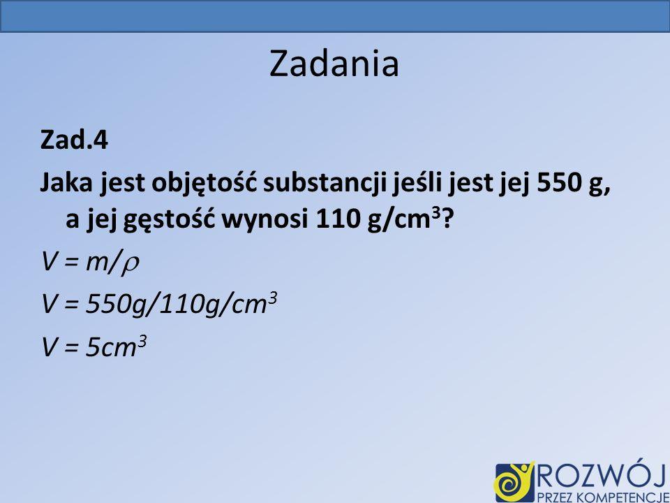 Zadania Zad.4 Jaka jest objętość substancji jeśli jest jej 550 g, a jej gęstość wynosi 110 g/cm3.
