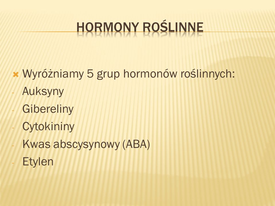 Hormony roślinne Wyróżniamy 5 grup hormonów roślinnych: Auksyny