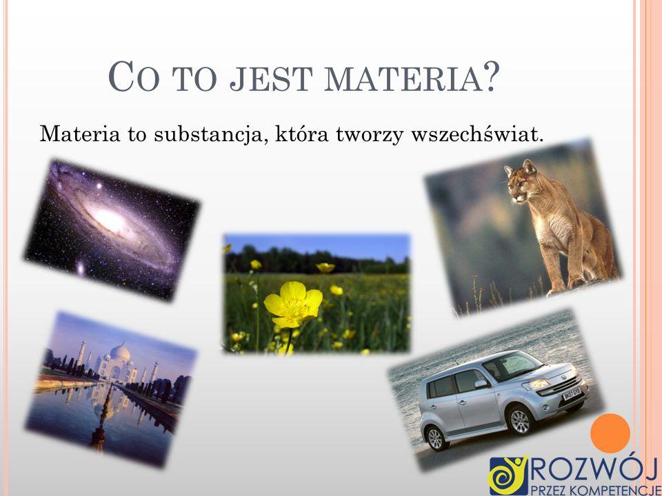 Co to jest materia Materia to substancja, która tworzy wszechświat.