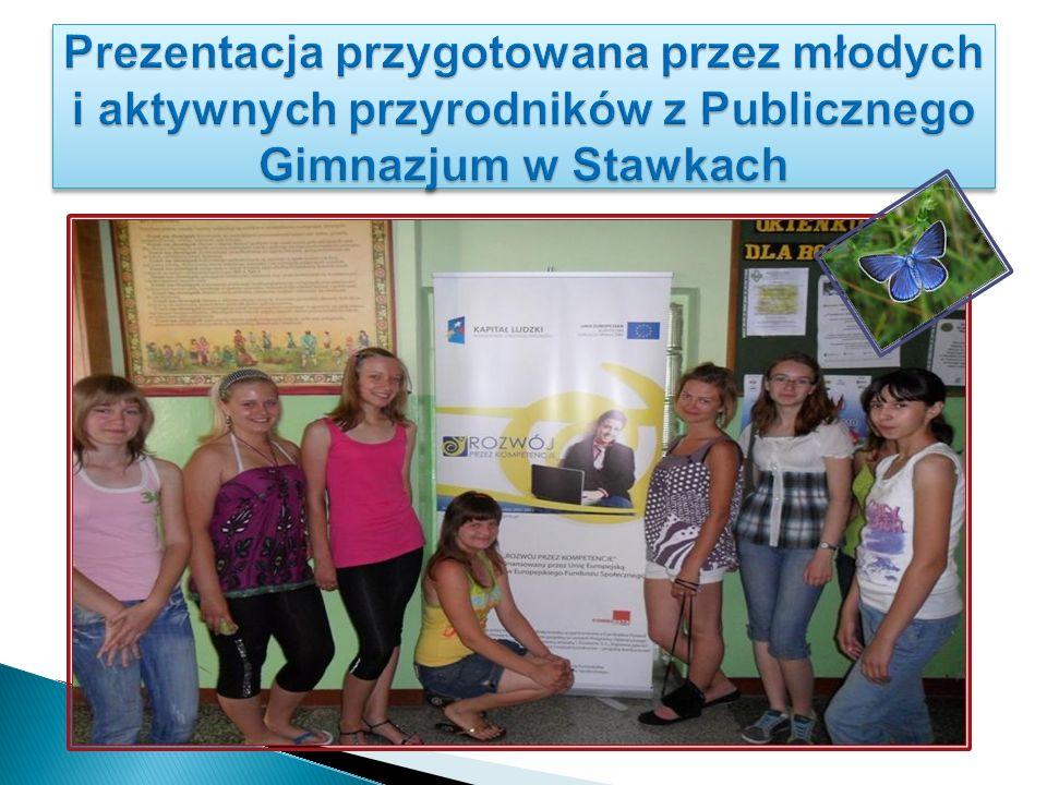 Prezentacja przygotowana przez młodych i aktywnych przyrodników z Publicznego Gimnazjum w Stawkach