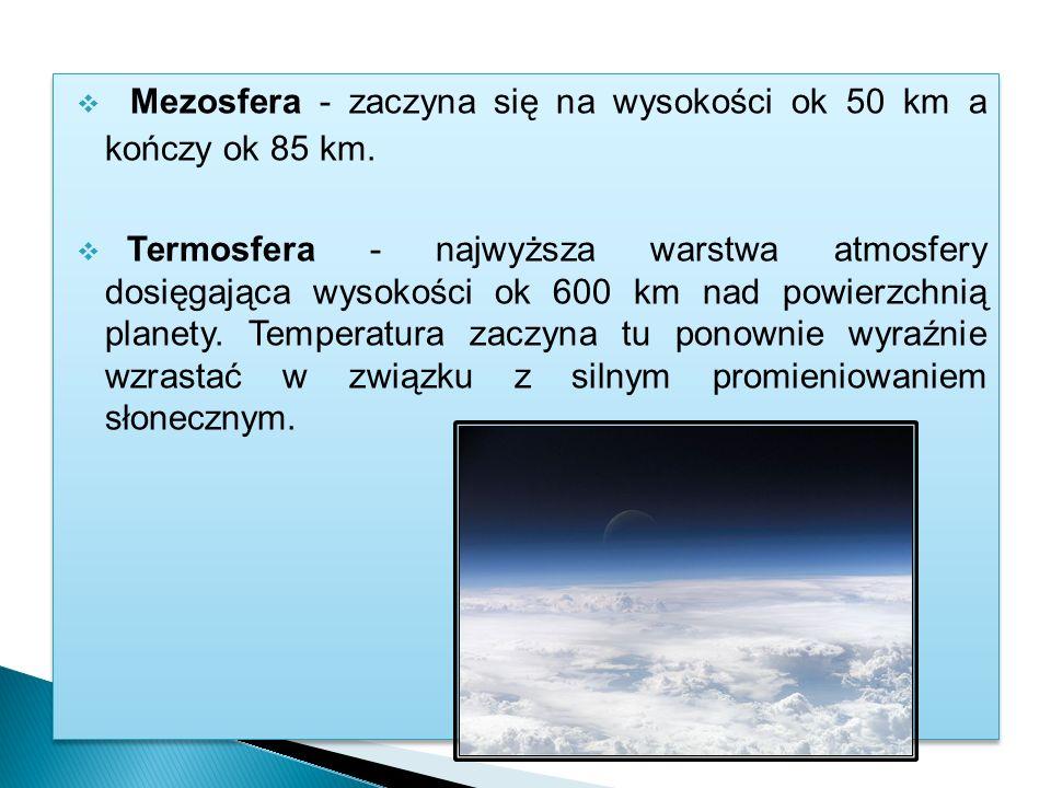 Mezosfera - zaczyna się na wysokości ok 50 km a kończy ok 85 km.