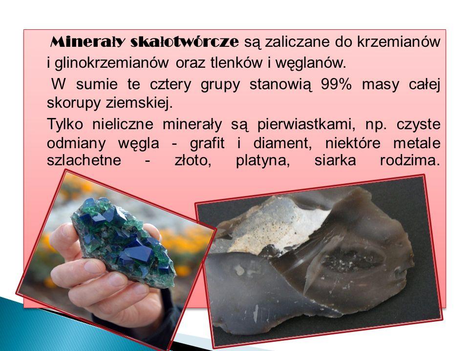 Minerały skałotwórcze są zaliczane do krzemianów i glinokrzemianów oraz tlenków i węglanów.