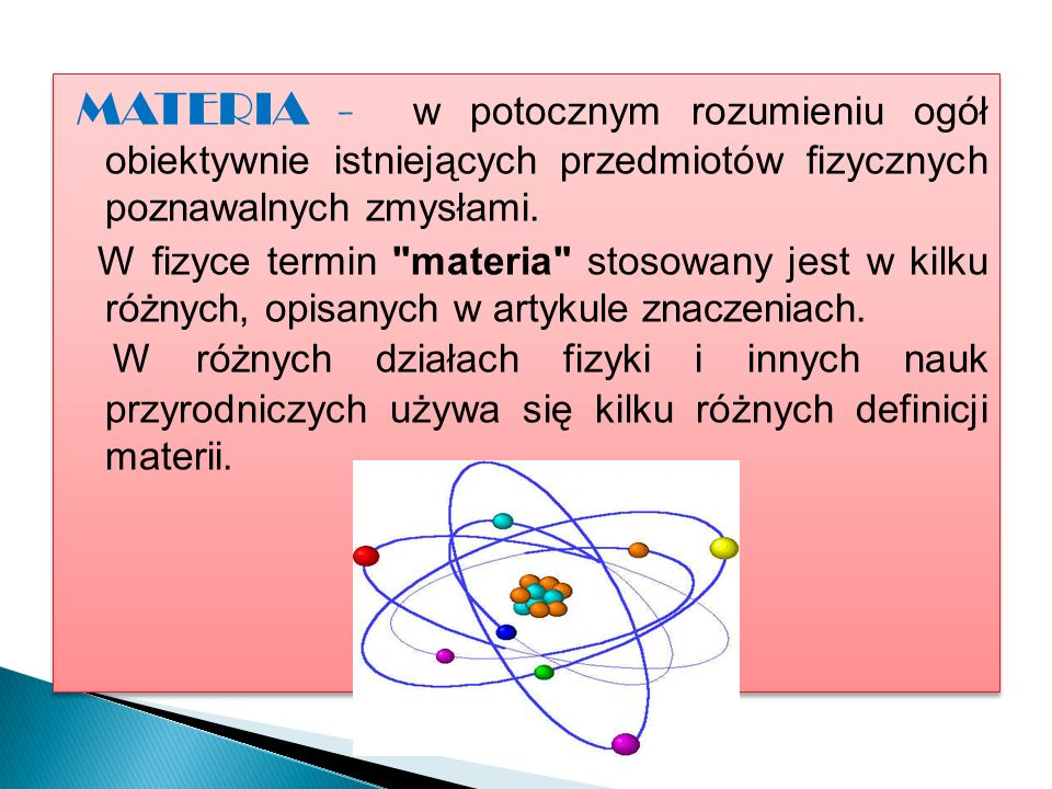 MATERIA - w potocznym rozumieniu ogół obiektywnie istniejących przedmiotów fizycznych poznawalnych zmysłami.