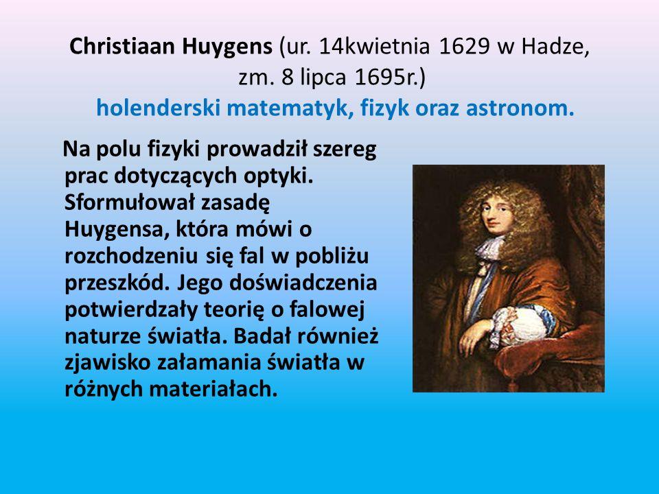 Christiaan Huygens (ur. 14kwietnia 1629 w Hadze, zm. 8 lipca 1695r