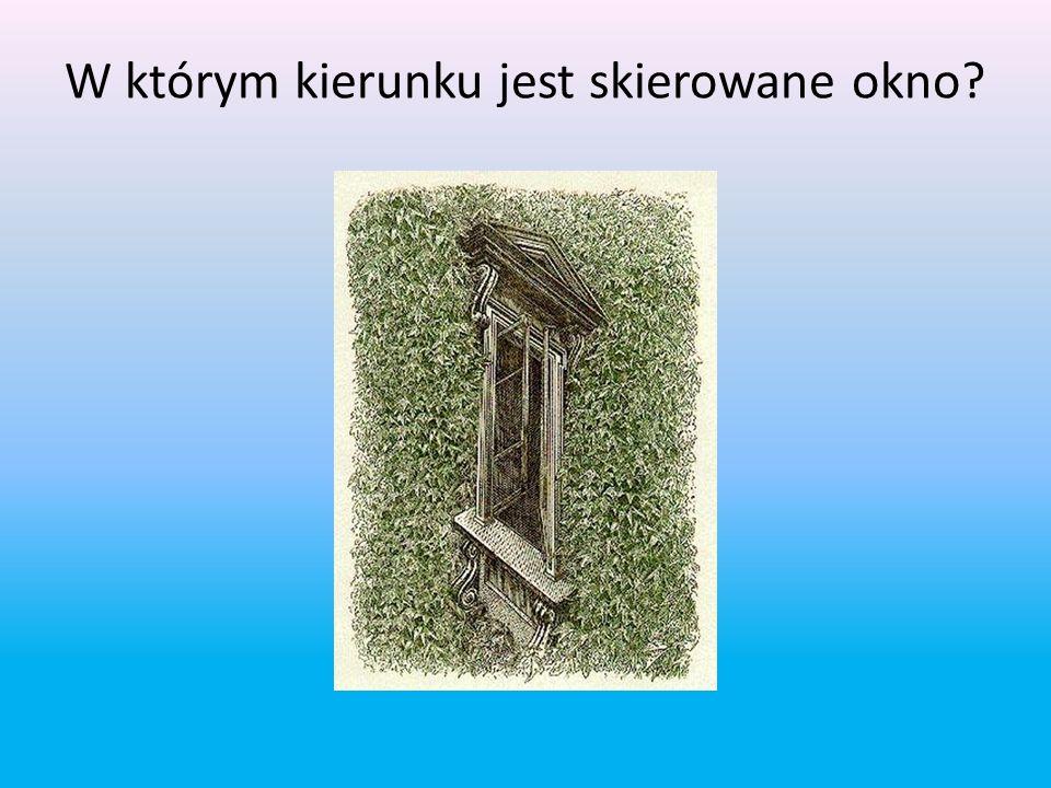 W którym kierunku jest skierowane okno