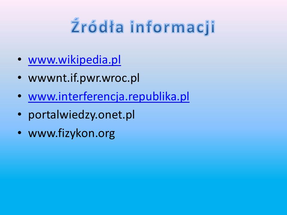 Źródła informacji www.wikipedia.pl wwwnt.if.pwr.wroc.pl