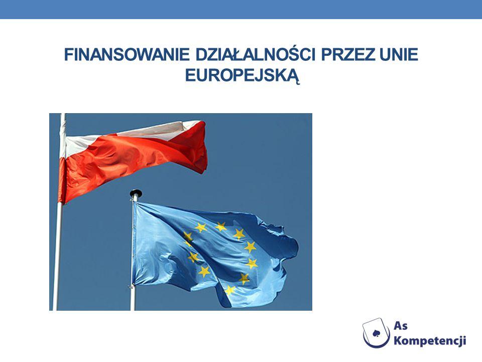 FINANSOWANIE DZIAŁALNOŚCI PRZEZ UNIE EUROPEJSKĄ