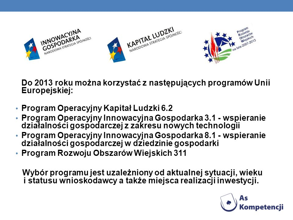 Do 2013 roku można korzystać z następujących programów Unii Europejskiej: