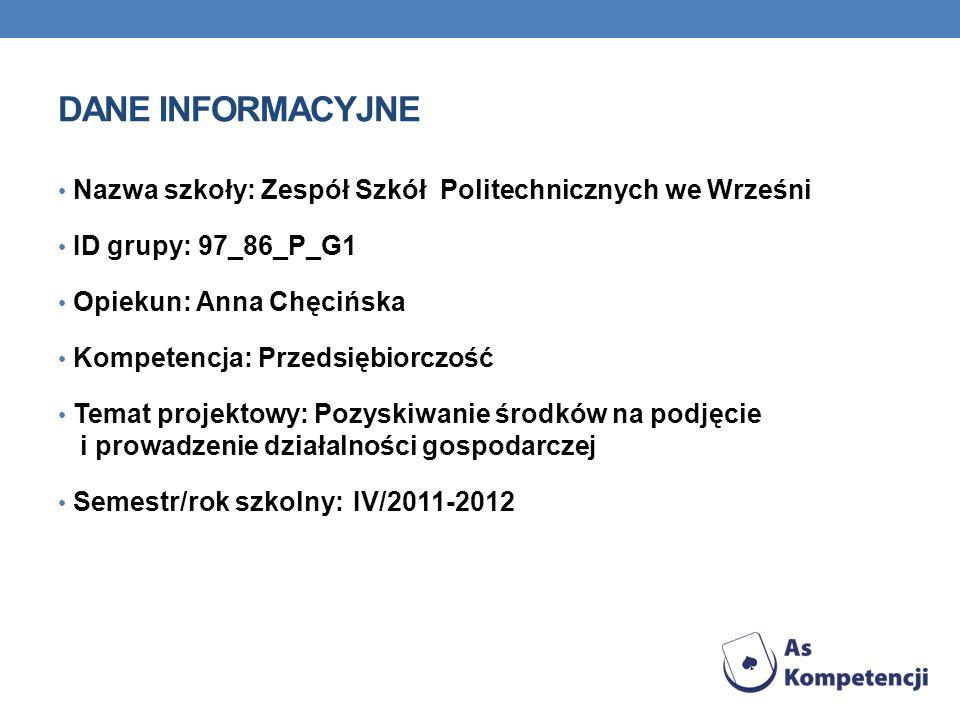 DANE INFORMACYJNE Nazwa szkoły: Zespół Szkół Politechnicznych we Wrześni. ID grupy: 97_86_P_G1. Opiekun: Anna Chęcińska.