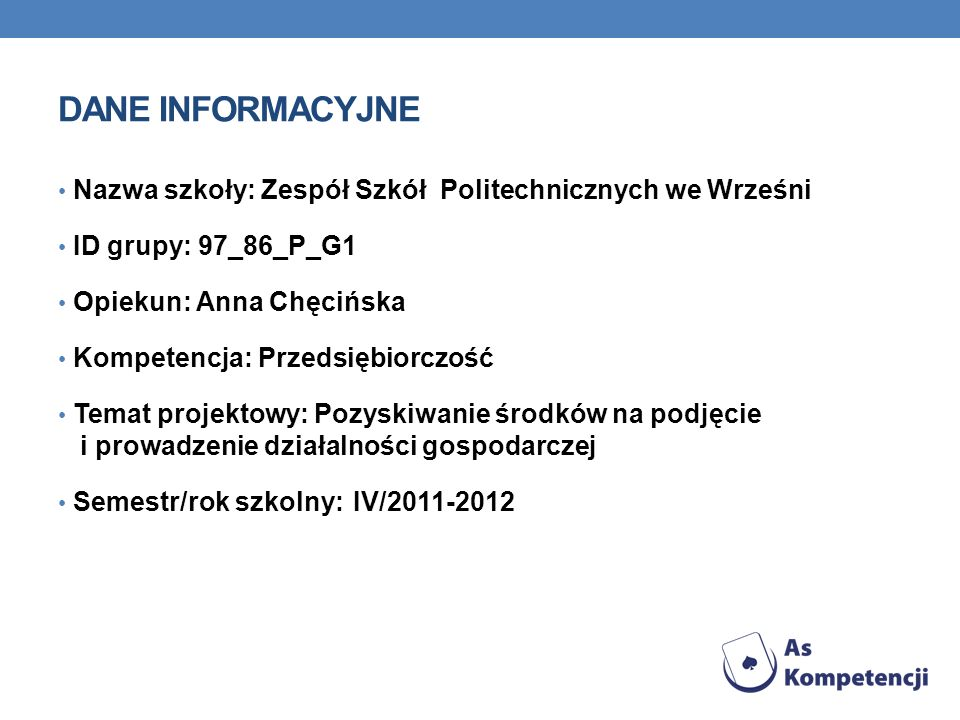 DANE INFORMACYJNENazwa szkoły: Zespół Szkół Politechnicznych we Wrześni. ID grupy: 97_86_P_G1. Opiekun: Anna Chęcińska.