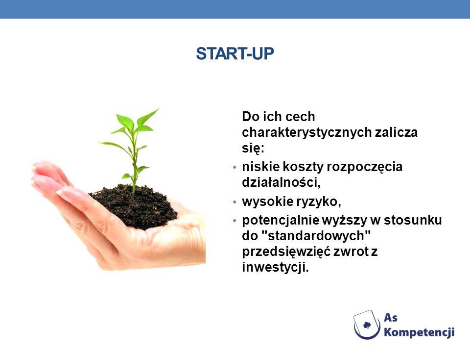 START-UP Do ich cech charakterystycznych zalicza się: