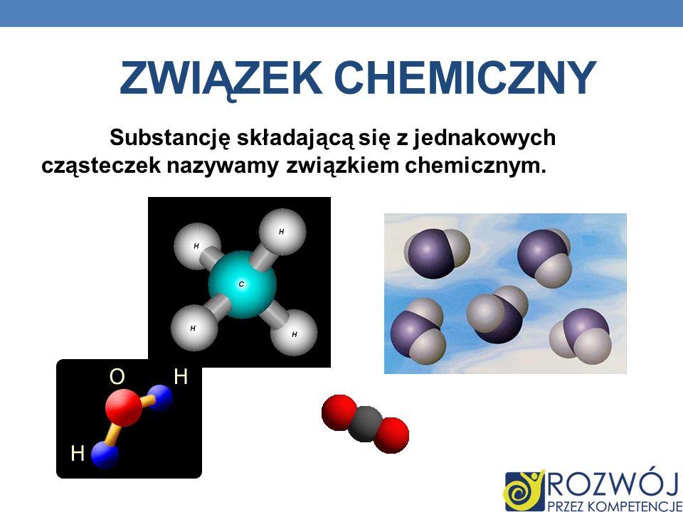 ZWIĄZEK CHEMICZNY Substancję składającą się z jednakowych cząsteczek nazywamy związkiem chemicznym.