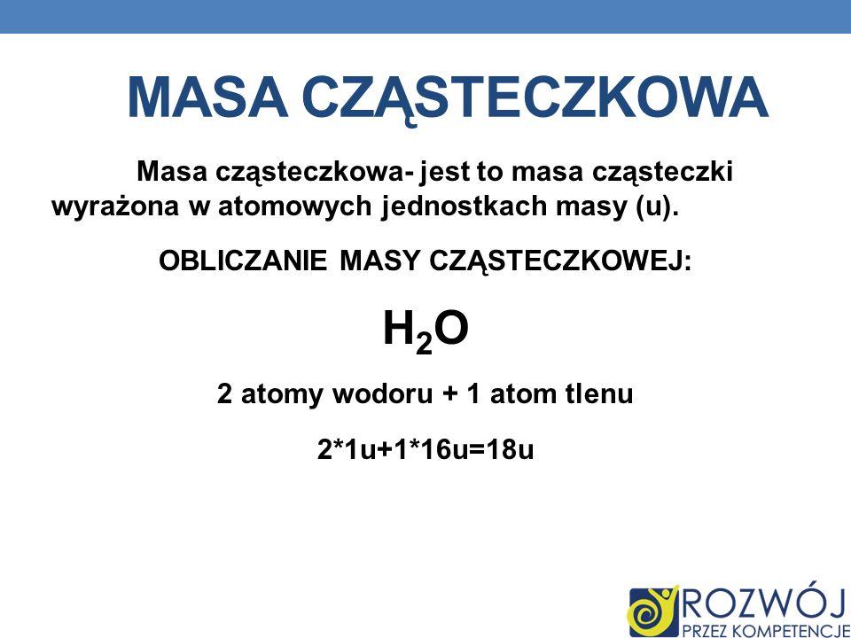 OBLICZANIE MASY CZĄSTECZKOWEJ: 2 atomy wodoru + 1 atom tlenu