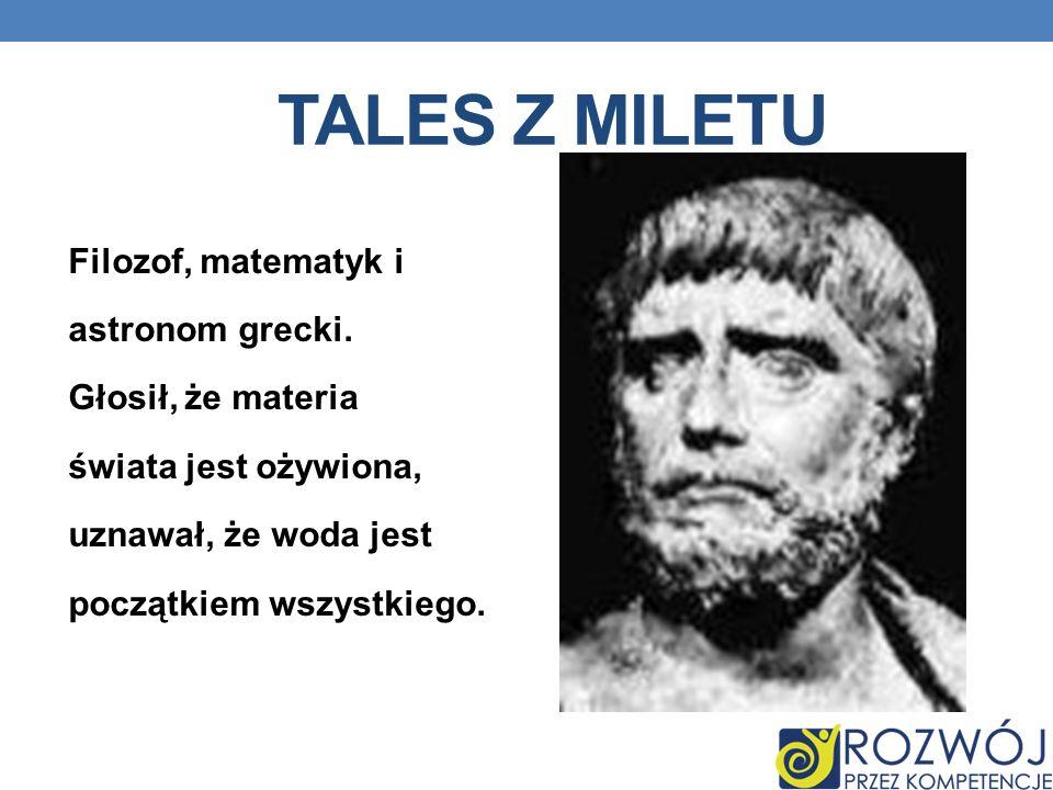 TALES Z MILETU Filozof, matematyk i astronom grecki.