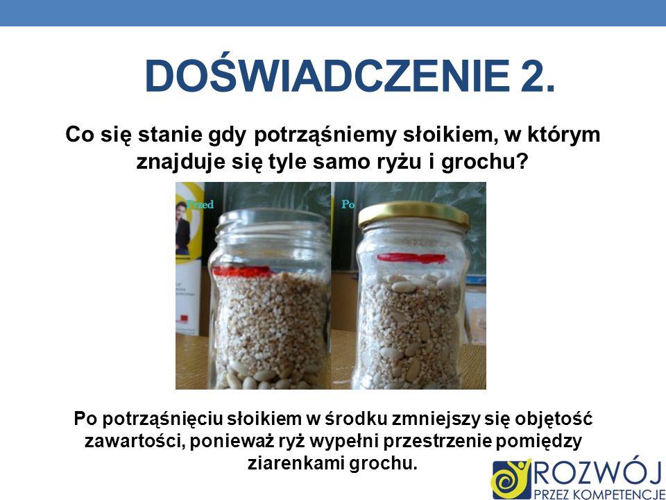 Doświadczenie 2. Co się stanie gdy potrząśniemy słoikiem, w którym znajduje się tyle samo ryżu i grochu