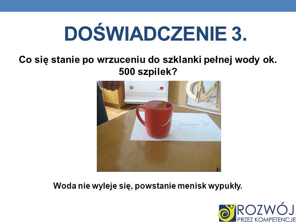 Doświadczenie 3. Co się stanie po wrzuceniu do szklanki pełnej wody ok.