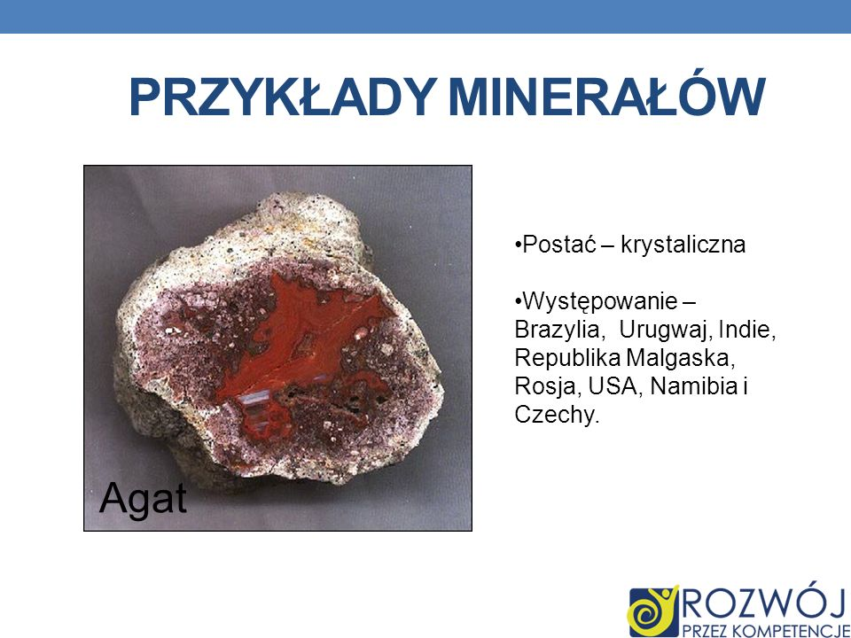 Przykłady minerałów Agat Postać – krystaliczna