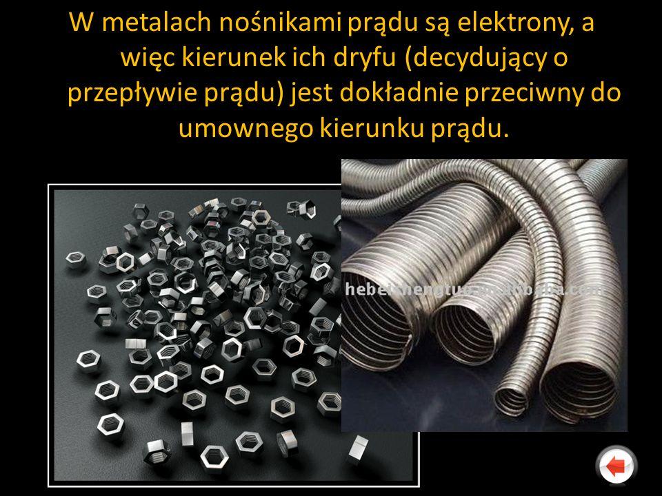 W metalach nośnikami prądu są elektrony, a więc kierunek ich dryfu (decydujący o przepływie prądu) jest dokładnie przeciwny do umownego kierunku prądu.