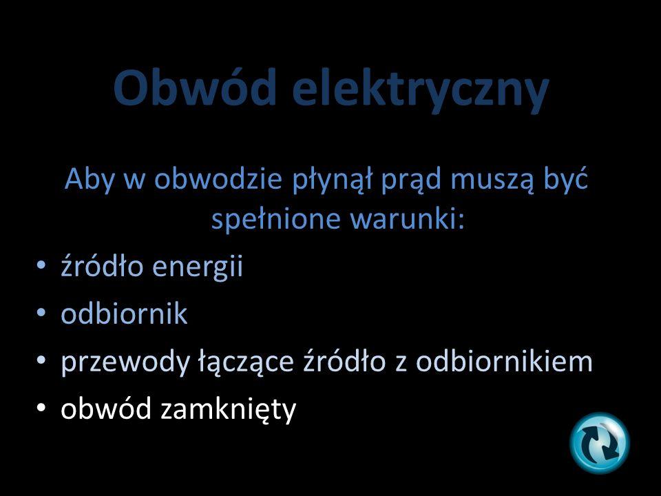 Aby w obwodzie płynął prąd muszą być spełnione warunki: