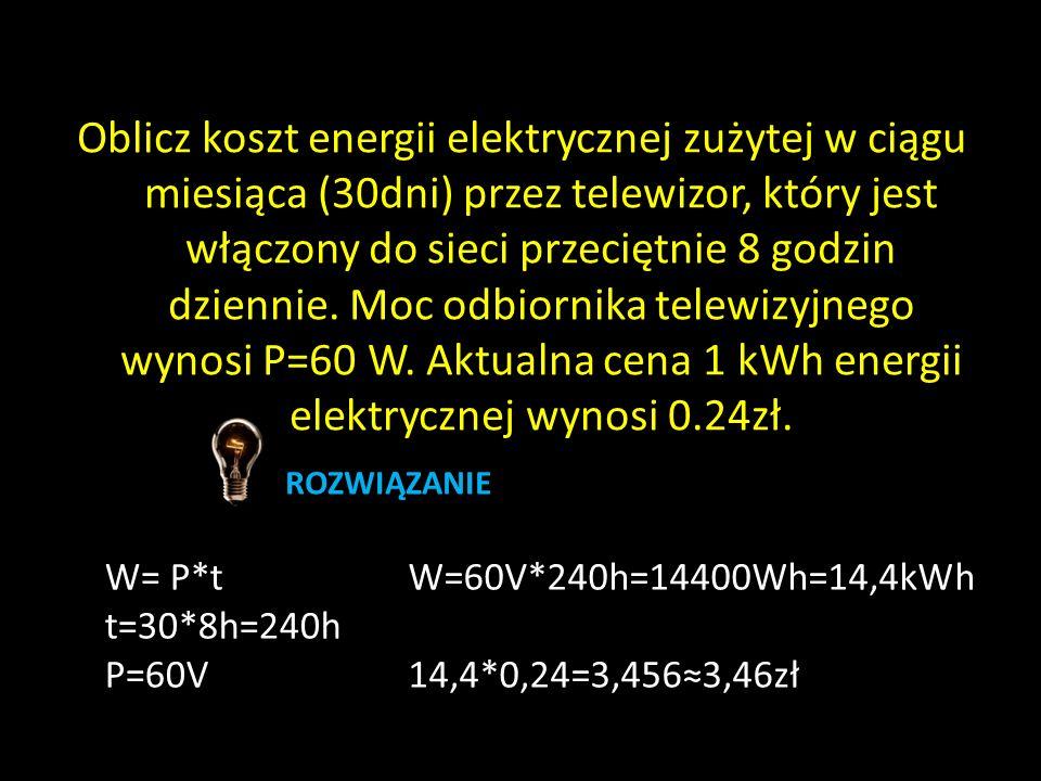 Oblicz koszt energii elektrycznej zużytej w ciągu miesiąca (30dni) przez telewizor, który jest włączony do sieci przeciętnie 8 godzin dziennie. Moc odbiornika telewizyjnego wynosi P=60 W. Aktualna cena 1 kWh energii elektrycznej wynosi 0.24zł.