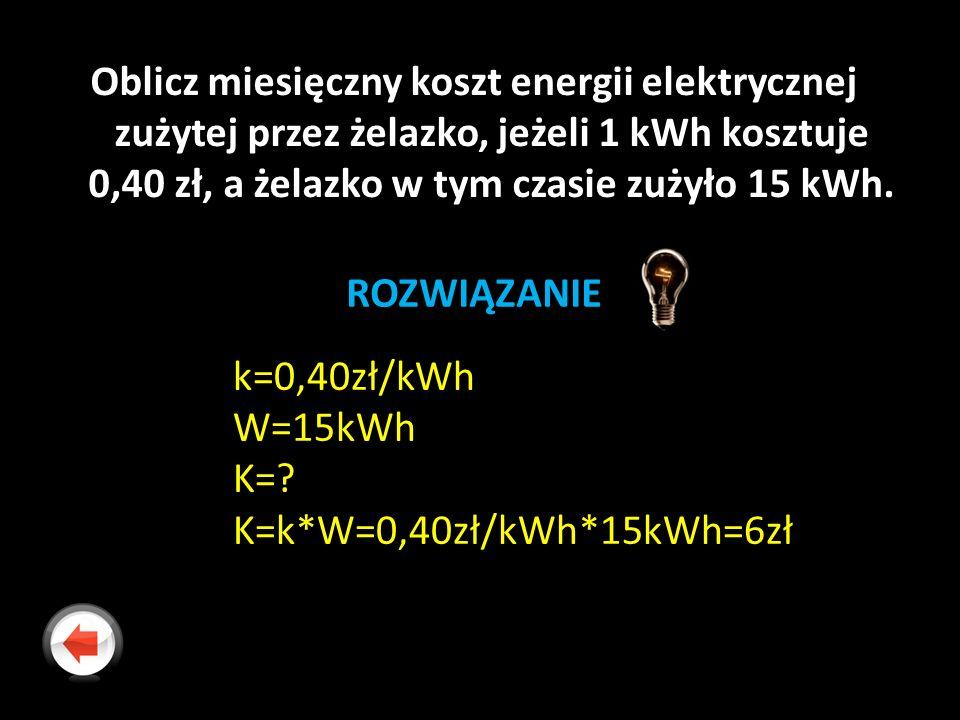 Oblicz miesięczny koszt energii elektrycznej zużytej przez żelazko, jeżeli 1 kWh kosztuje 0,40 zł, a żelazko w tym czasie zużyło 15 kWh.