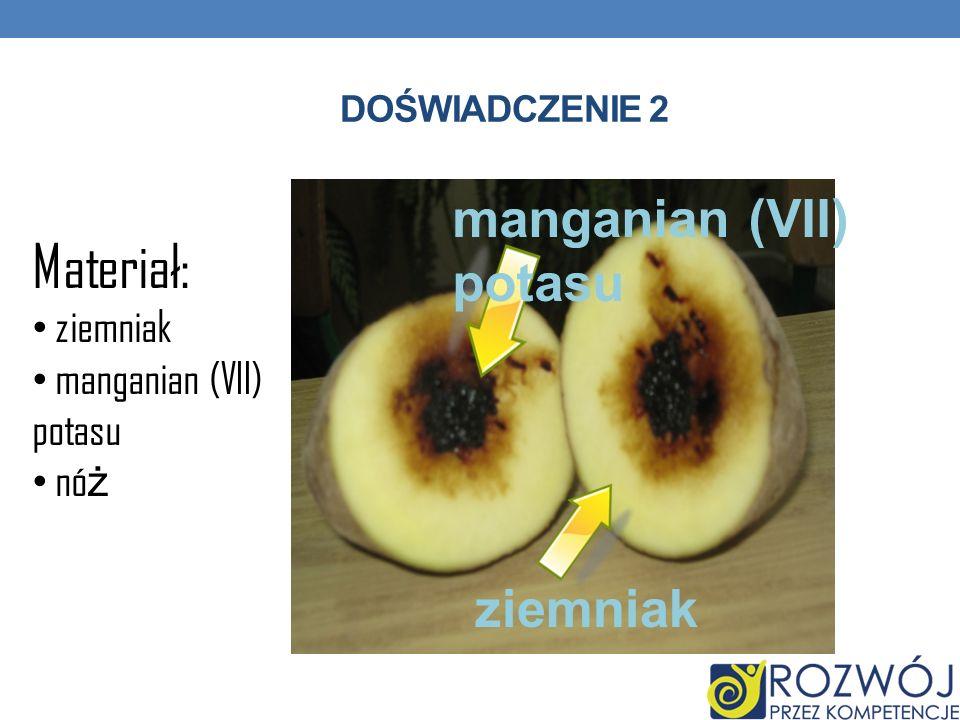 Materiał: manganian (VII) potasu ziemniak ziemniak