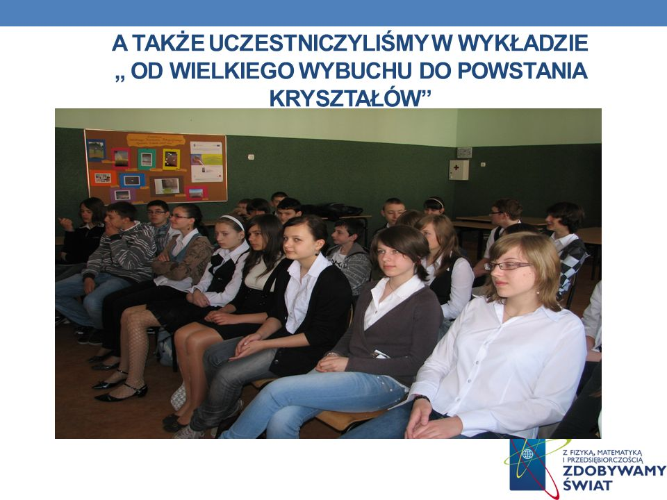 """A także uczestniczyliśmy w wykładzie """" Od wielkiego wybuchu do powstania kryształów"""