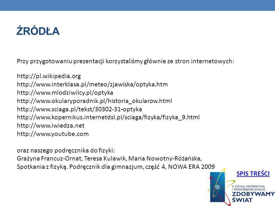 Źródła Przy przygotowaniu prezentacji korzystaliśmy głównie ze stron internetowych: http://pl.wikipedia.org.