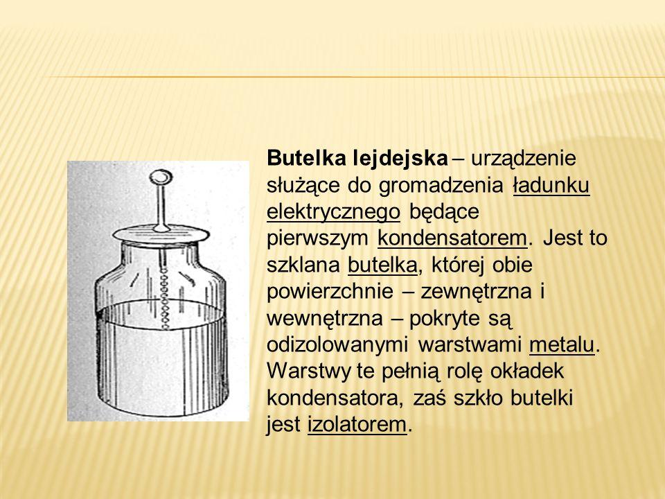 Butelka lejdejska – urządzenie służące do gromadzenia ładunku elektrycznego będące pierwszym kondensatorem.